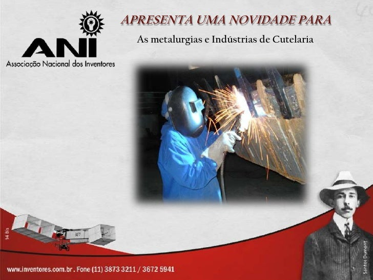 APRESENTA UMA NOVIDADE PARA  As metalurgias e Indústrias de Cutelaria