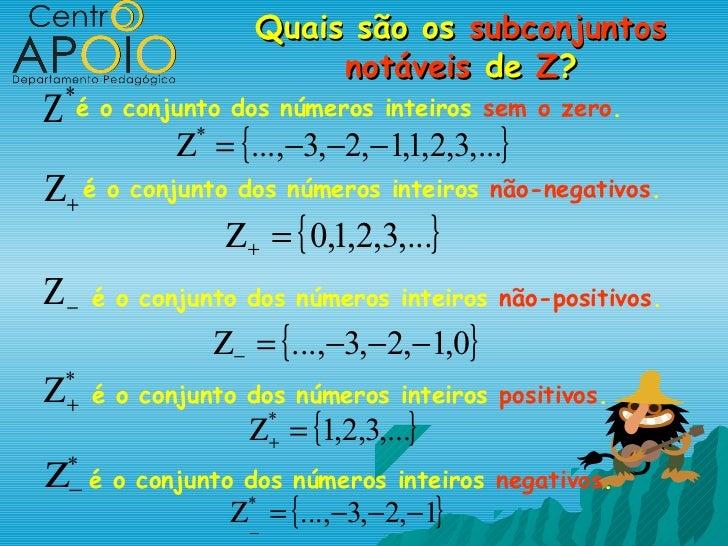 Quais são os subconjuntos                             notáveis de Z?Ζ   *        é o conjunto dos números inteiros sem o z...