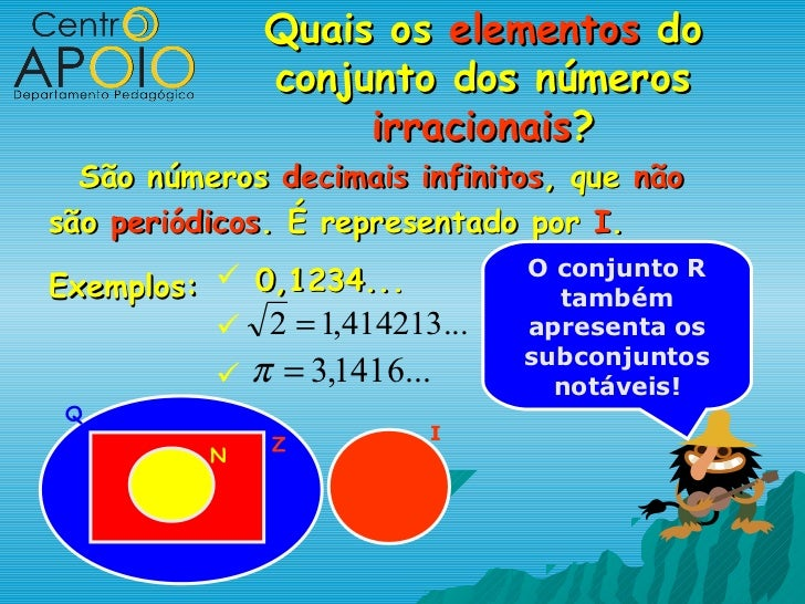 Quais os elementos do              conjunto dos números                   irracionais?  São números decimais infinitos, qu...