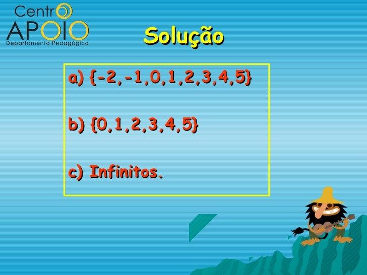 Soluçãoa) {-2,-1,0,1,2,3,4,5}b) {0,1,2,3,4,5}c) Infinitos.