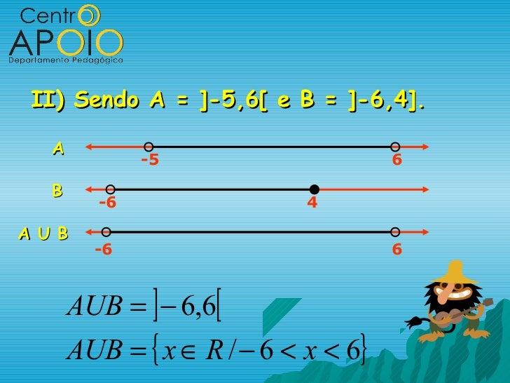 II) Sendo A = ]-5,6[ e B = ]-6,4].   A              -5                      6   B         -6                  4A U B      ...
