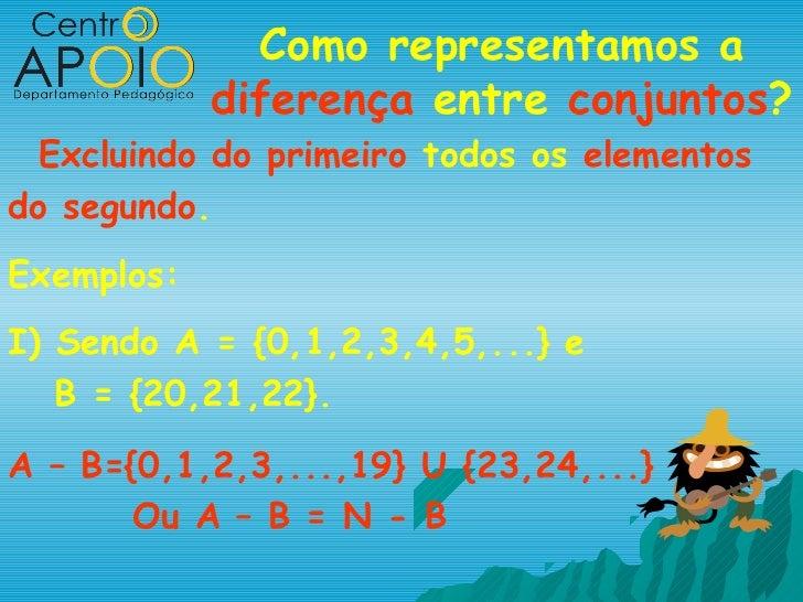 Como representamos a            diferença entre conjuntos? Excluindo do primeiro todos os elementosdo segundo.Exemplos:I) ...