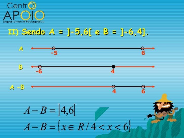 II) Sendo A = ]-5,6[ e B = ]-6,4].  A              -5                     6  B         -6                 4A -B           ...