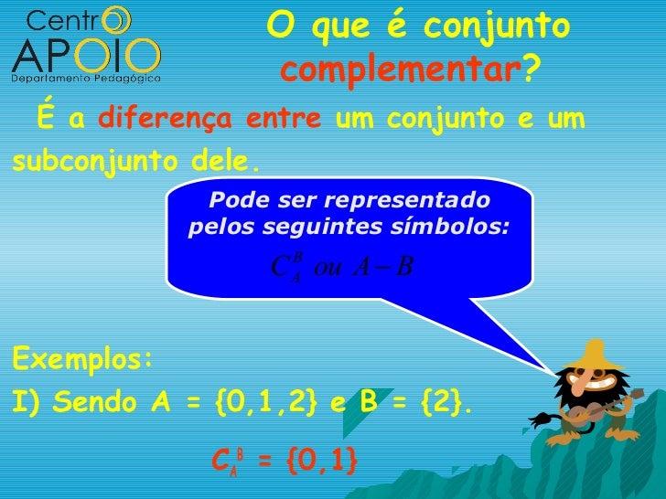 O que é conjunto                 complementar?  É a diferença entre um conjunto e umsubconjunto dele.            Pode ser ...
