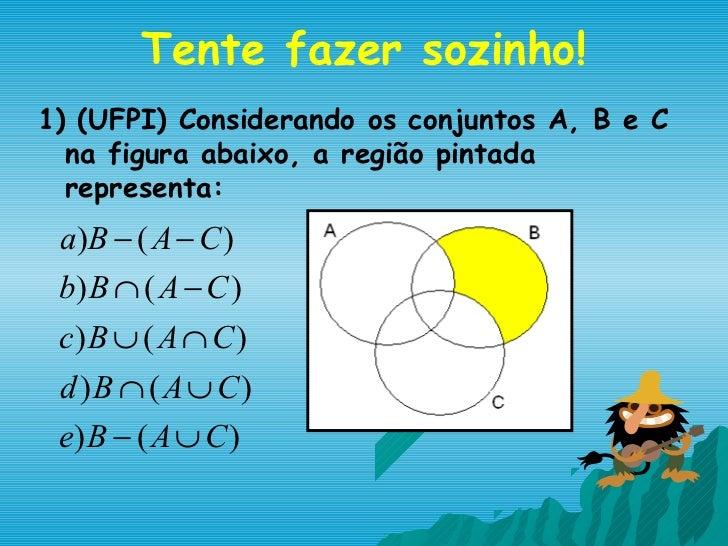 Tente fazer sozinho!1) (UFPI) Considerando os conjuntos A, B e C  na figura abaixo, a região pintada  representa: a )B − (...