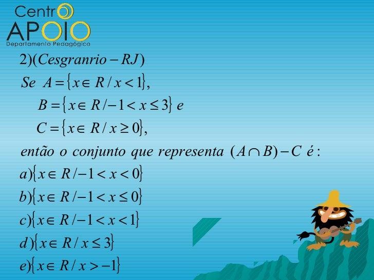 2)(Cesgranrio − RJ )Se A = { x ∈ R / x < 1} ,   B = { x ∈ R / − 1 < x ≤ 3} e    C = { x ∈ R / x ≥ 0} ,então o conjunto que...