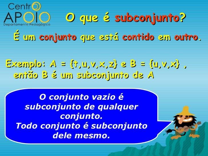 O que é subconjunto? É um conjunto que está contido em outro.Exemplo: A = {t,u,v,x,z} e B = {u,v,x} , então B é um subconj...