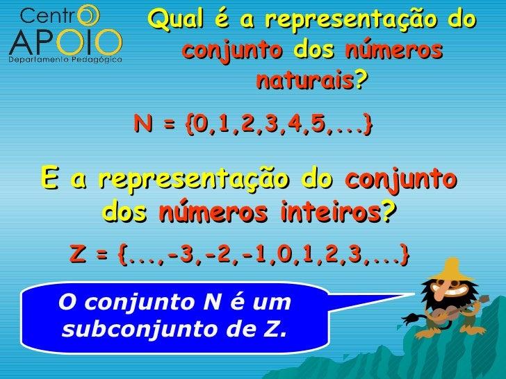 Qual é a representação do          conjunto dos números                naturais?       N = {0,1,2,3,4,5,...}E a representa...