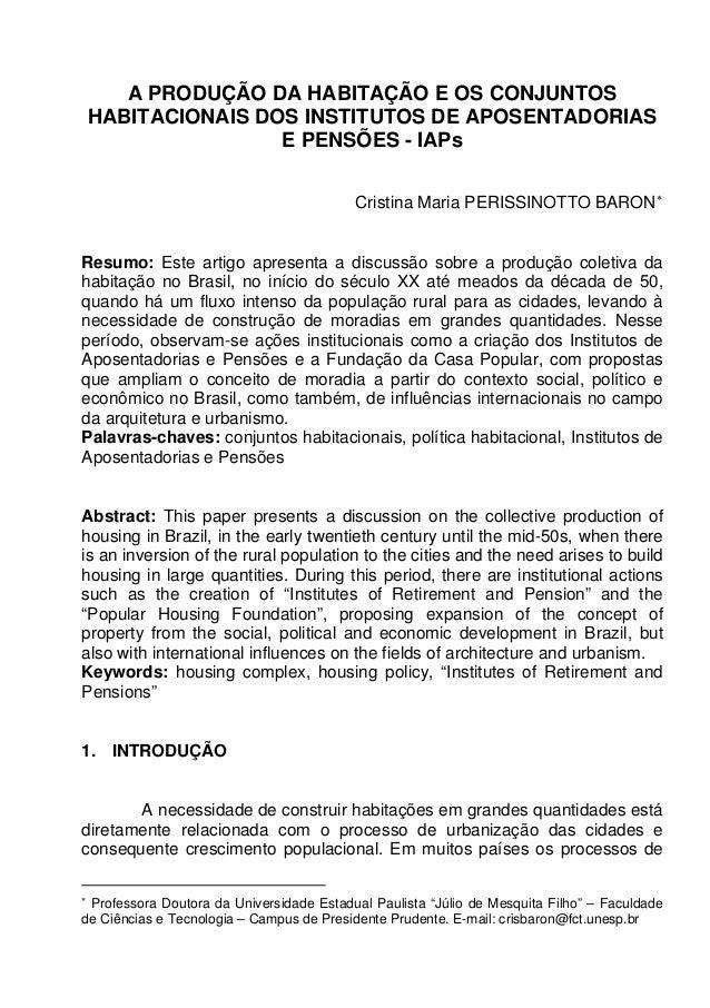 A PRODUÇÃO DA HABITAÇÃO E OS CONJUNTOS HABITACIONAIS DOS INSTITUTOS DE APOSENTADORIAS E PENSÕES - IAPs Cristina Maria PERI...