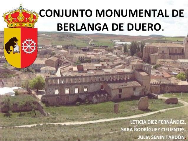 CONJUNTO MONUMENTAL DE  BERLANGA DE DUERO.               LETICIA DIEZ FERNÁNDEZ.            SARA RODRÍGUEZ CIFUENTES.     ...