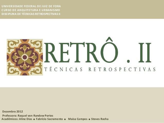 UNIVERSIDADE FEDERAL DE JUIZ DE FORACURSO DE ARQUITETURA E URBANISMODISCIPLINA DE TÉCNICAS RETROSPECTIVAS IIDezembro 2012 ...