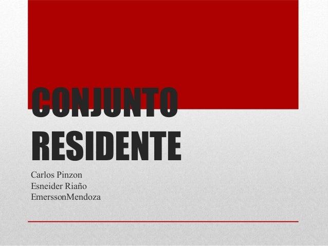 CONJUNTORESIDENTECarlos PinzonEsneider RiañoEmerssonMendoza