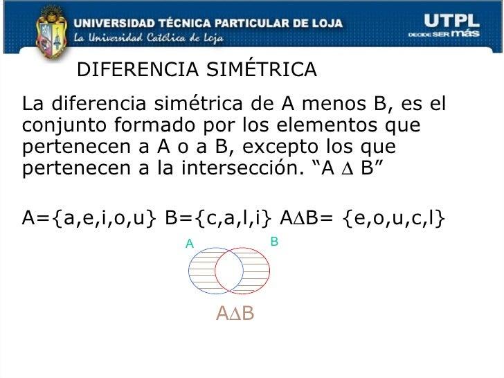 <ul><li>La diferencia sim étrica  de A menos B, es el conjunto formado por los elementos que pertenecen a A o a B, excepto...