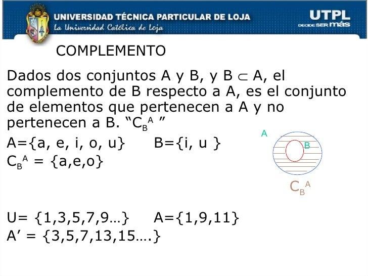 <ul><li>Dados dos conjuntos A y B, y B    A, el complemento de B respecto a A, es el conjunto de elementos que pertenecen...