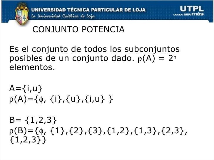<ul><li>Es el conjunto de todos los subconjuntos posibles de un conjunto dado.   (A) = 2 n  elementos. </li></ul><ul><li>...