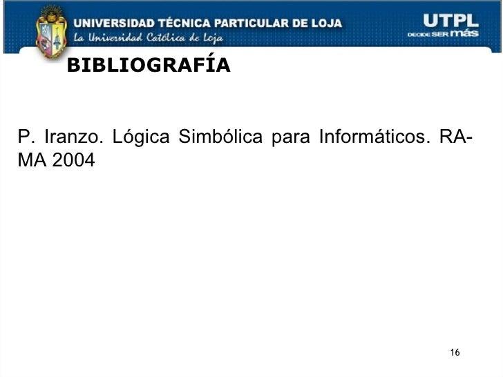 BIBLIOGRAFÍA P. Iranzo. Lógica Simbólica para Informáticos. RA-MA 2004 ?