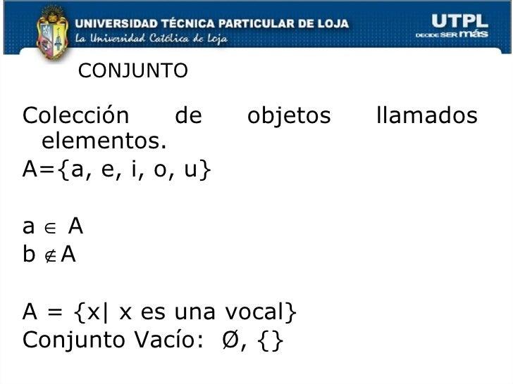 <ul><li>Colecci ón de objetos llamados elementos. </li></ul><ul><li>A={a, e, i, o, u} </li></ul><ul><li>a    A </li></ul>...