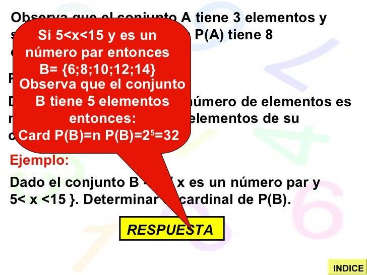 Observa que el conjunto A tiene 3 elementos y su conjunto potencia osea P(A) tiene 8 elementos. PROPIEDAD: Dado un conjunt...