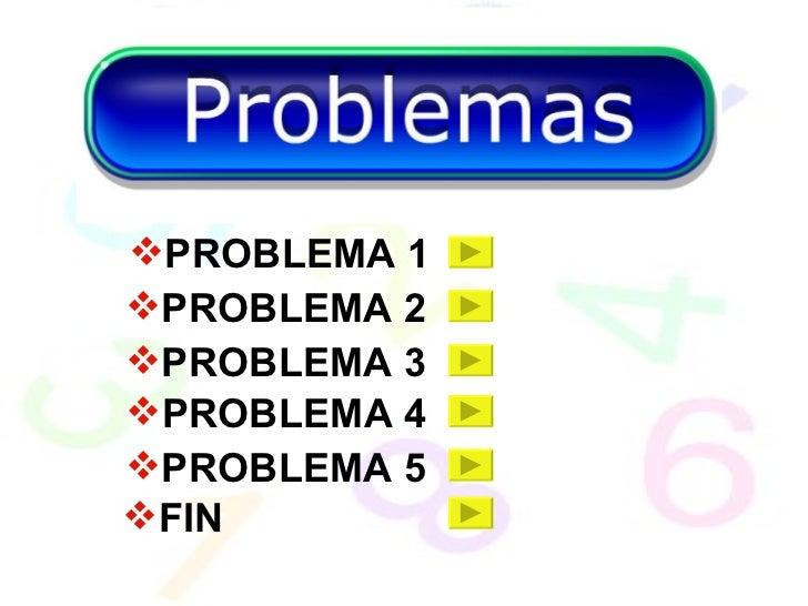 <ul><li>PROBLEMA 1 </li></ul><ul><li>PROBLEMA 2 </li></ul><ul><li>PROBLEMA 3 </li></ul><ul><li>PROBLEMA 4 </li></ul><ul><l...