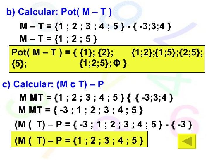 b) Calcular: Pot( M – T ) M – T =  {1 ; 2 ; 3 ; 4 ; 5 } - { -3;3;4 }  M – T =  {1 ; 2 ; 5 } Pot( M – T ) = { {1}; {2}; {5}...