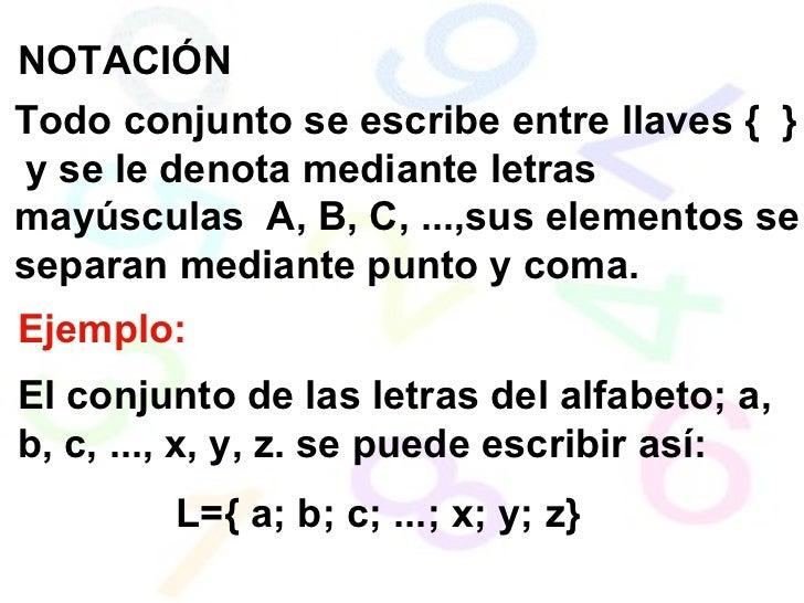 NOTACIÓN Todo conjunto se escribe entre llaves {  }  y se le denota mediante letras mayúsculas  A, B, C, ...,sus elementos...