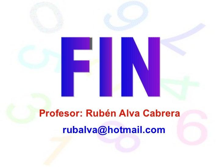 FIN Profesor: Rubén Alva Cabrera [email_address]
