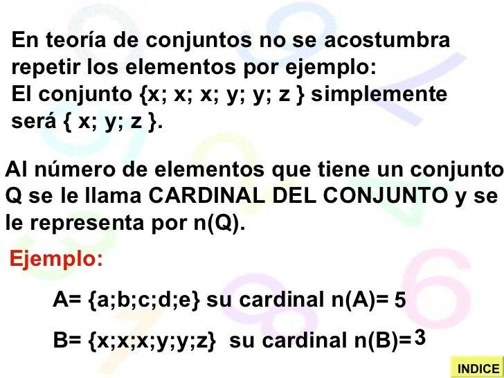 Ejemplo: A= {a;b;c;d;e} su cardinal n(A)= B= {x;x;x;y;y;z}  su cardinal n(B)=  En teoría de conjuntos no se acostumbra rep...