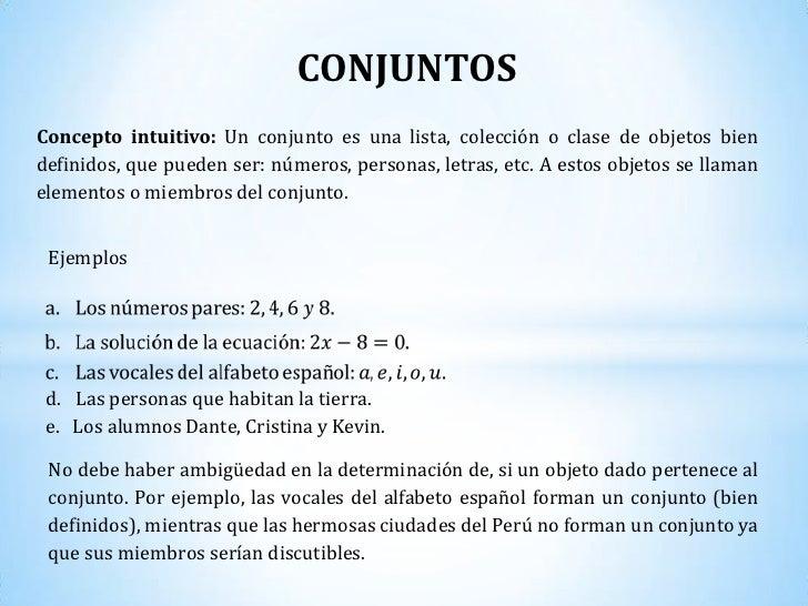 CONJUNTOS<br />Concepto intuitivo: Un conjunto es una lista, colección o clase de objetos bien definidos, que pueden ser: ...