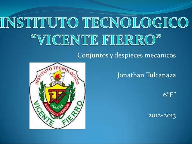 """Conjuntos y despieces mecánicosJonathan Tulcanaza6""""E""""2012-2013"""