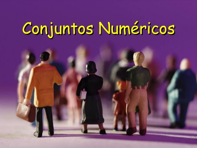 Conjuntos NuméricosConjuntos Numéricos