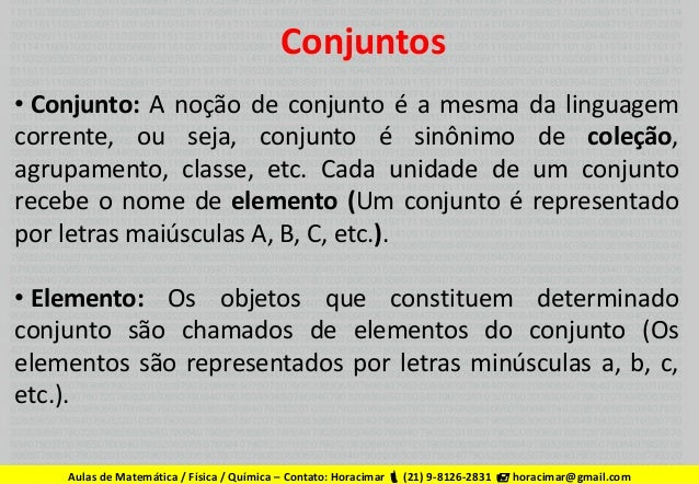 Conjuntos • Conjunto: A noção de conjunto é a mesma da linguagem corrente, ou seja, conjunto é sinônimo de coleção, agrupa...