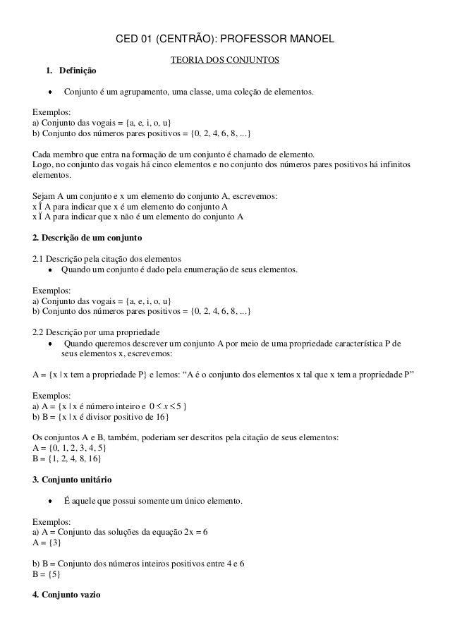 CED 01 (CENTRÃO): PROFESSOR MANOEL TEORIA DOS CONJUNTOS 1. Definição Conjunto é um agrupamento, uma classe, uma coleção de...