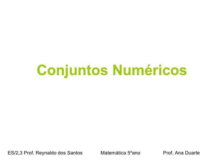 Conjuntos Numéricos ES/2,3 Prof. Reynaldo dos Santos    Matemática 5ºano  Prof. Ana Duarte