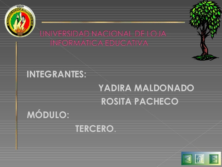 <ul><li>INTEGRANTES:  </li></ul><ul><li>YADIRA MALDONADO </li></ul><ul><li>ROSITA PACHECO </li></ul><ul><li>MÓDULO: </li><...