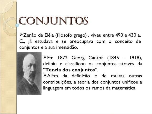 ConjuntosConjuntos Zenão de Eléia (filósofo grego) , viveu entre 490 e 430 a. C., já estudava e se preocupava com o conce...