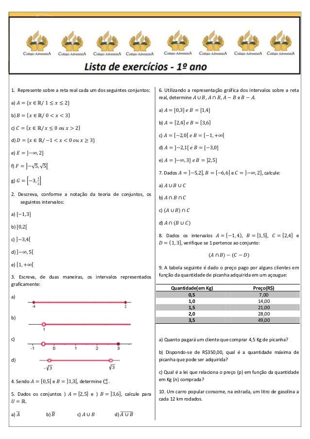 1. Represente sobre a reta real cada um dos seguintes conjuntos: a) b) c) d) e) f) g) 2. Descreva, conforme a notação da t...