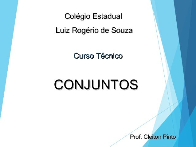 CONJUNTOSCONJUNTOS Prof. Cleiton PintoProf. Cleiton Pinto Colégio EstadualColégio Estadual Luiz Rogério de SouzaLuiz Rogér...