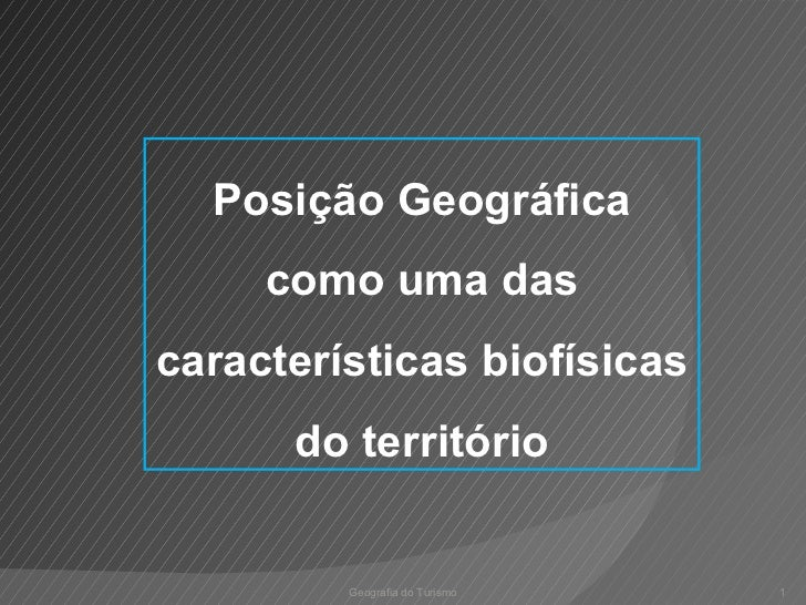 Geografia do Turismo Posição Geográfica como uma das características biofísicas do território