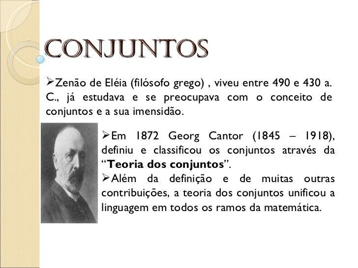 Conjuntos <ul><li>Zenão de Eléia (filósofo grego) , viveu entre 490 e 430 a. C., já estudava e se preocupava com o conceit...
