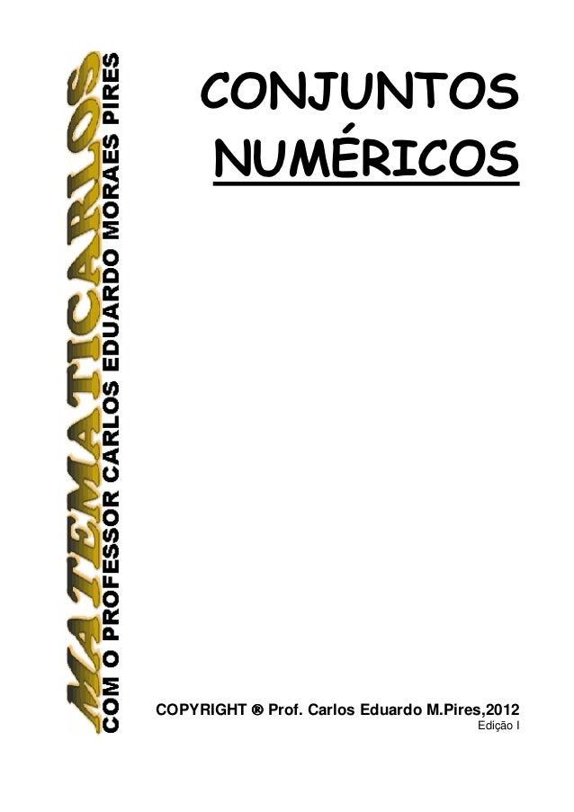 COM O PROFESSOR CARLOS EDUARDO MORAES PIRES       5       CONJUNTOS       NUMÉRICOSCOPYRIGHT ® Prof. Carlos Eduardo M.Pire...