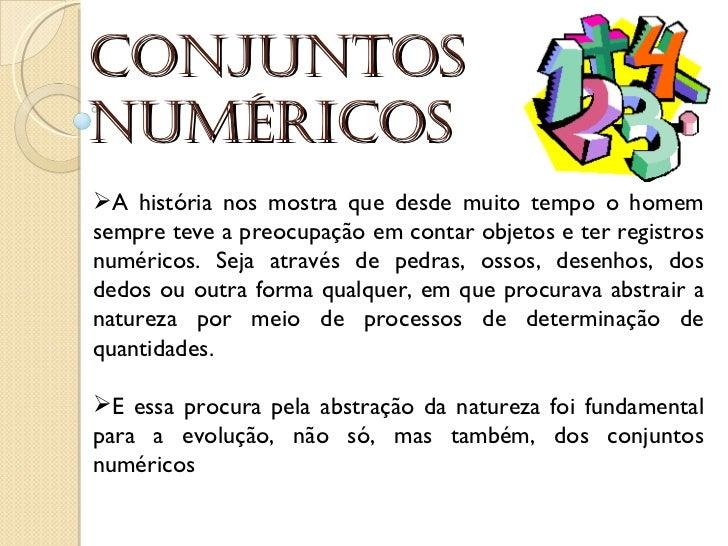 Conjuntos numéricos <ul><li>A história nos mostra que desde muito tempo o homem sempre teve a preocupação em contar objeto...