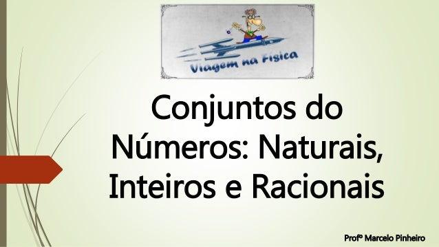 Conjuntos do Números: Naturais, Inteiros e Racionais Profº Marcelo Pinheiro