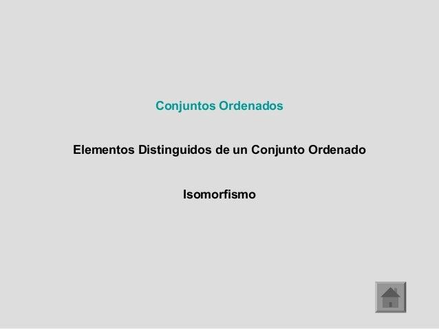 Conjuntos OrdenadosElementos Distinguidos de un Conjunto OrdenadoIsomorfismo