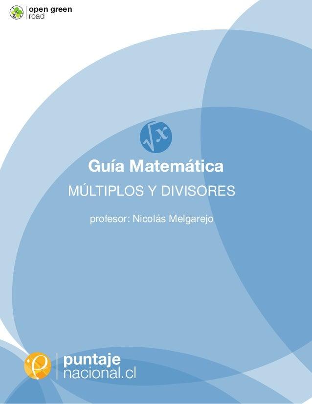 .clopen greenroadGuía MatemáticaM ´ULTIPLOS Y DIVISORESprofesor: Nicol´as Melgarejo