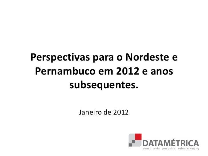 Perspectivas para o Nordeste e Pernambuco em 2012 e anos        subsequentes.         Janeiro de 2012                     ...