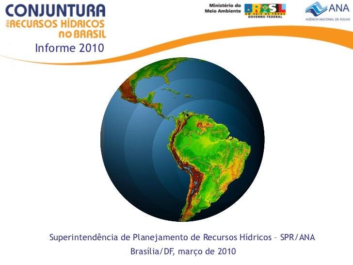 Informe 2010  Superintendência de Planejamento de Recursos Hídricos – SPR/ANA                     Brasília/DF, março de 2010
