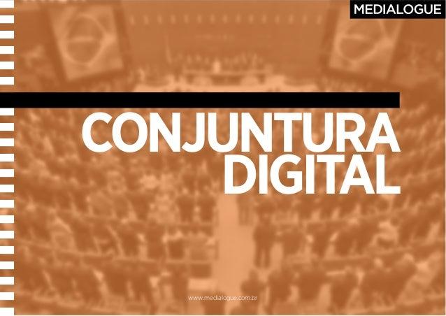 www.medialogue.com.br CONJUNTURA DIGITAL