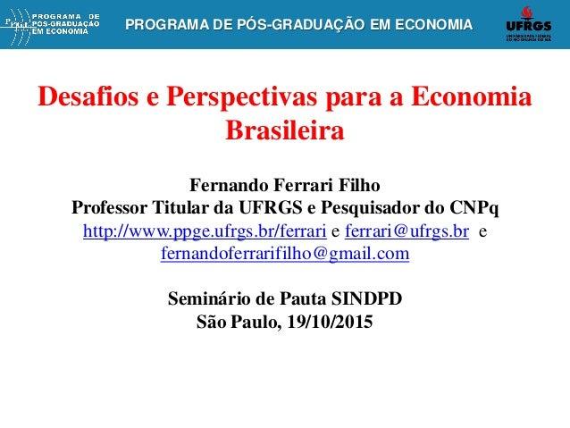 PROGRAMA DE PÓS-GRADUAÇÃO EM ECONOMIAPROGRAMA DE PÓS-GRADUAÇÃO EM ECONOMIA Desafios e Perspectivas para a Economia Brasile...