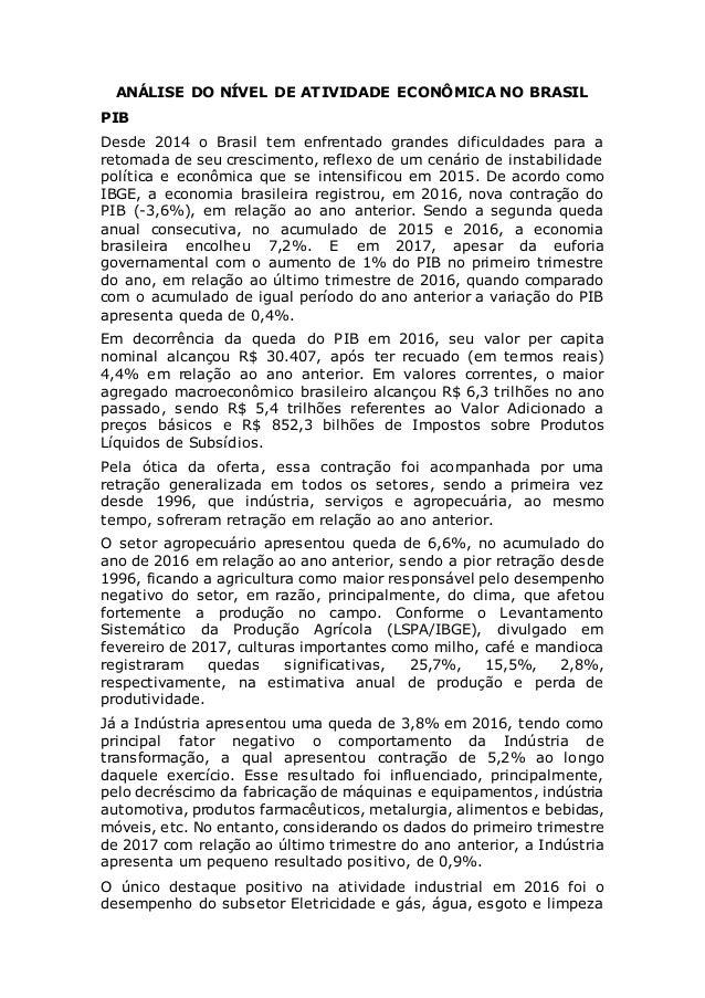 ANÁLISE DO NÍVEL DE ATIVIDADE ECONÔMICA NO BRASIL PIB Desde 2014 o Brasil tem enfrentado grandes dificuldades para a retom...