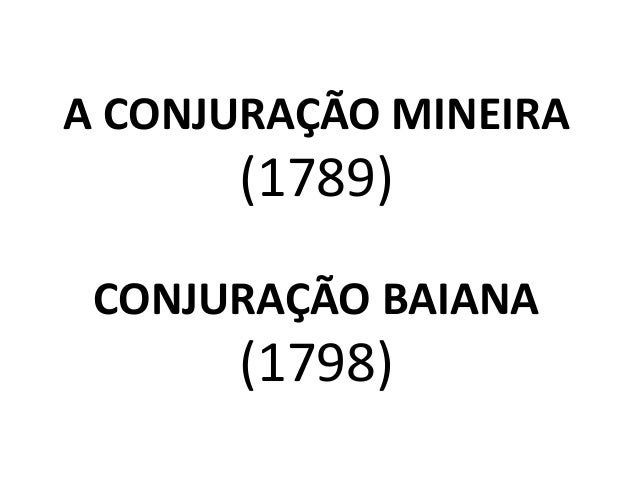 A CONJURAÇÃO MINEIRA  (1789)  CONJURAÇÃO BAIANA  (1798)
